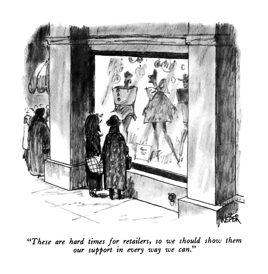 These Are Hard Times For Retailers Drawing by Robert Weber