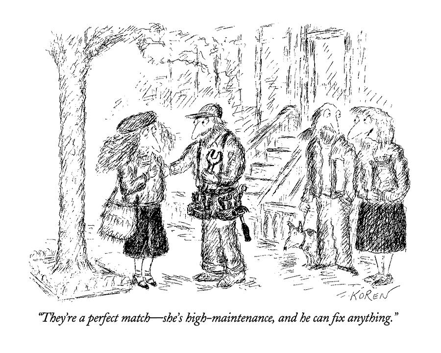Theyre A Perfect Match - Shes High-maintenance Drawing by Edward Koren