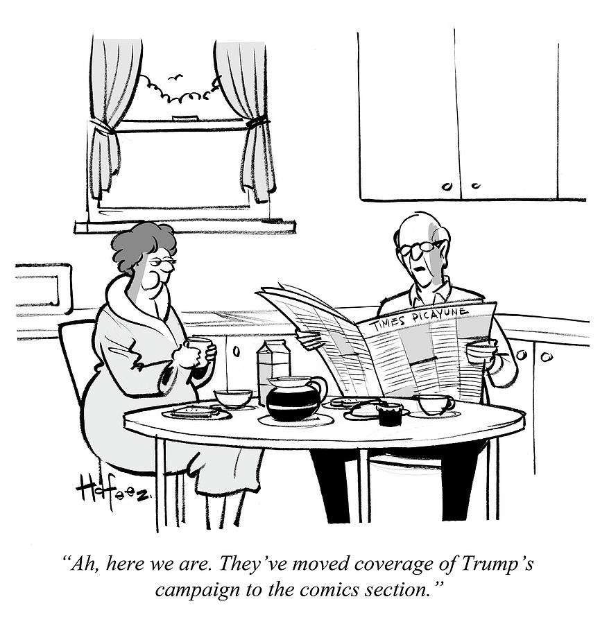 Theyve Moved Coverage Of Trumps Campaign Drawing by Kaamran Hafeez