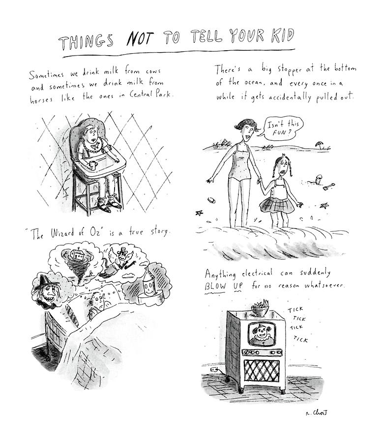 Things Not To Tell Your Kid Drawing by Roz Chast
