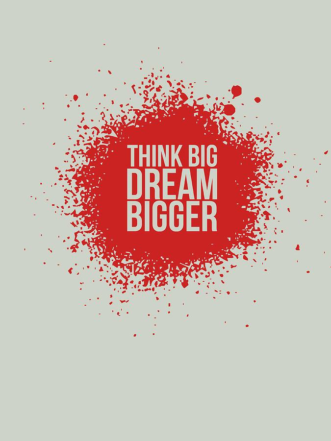 Funny Digital Art - Think Big Dream Bigger 1 by Naxart Studio