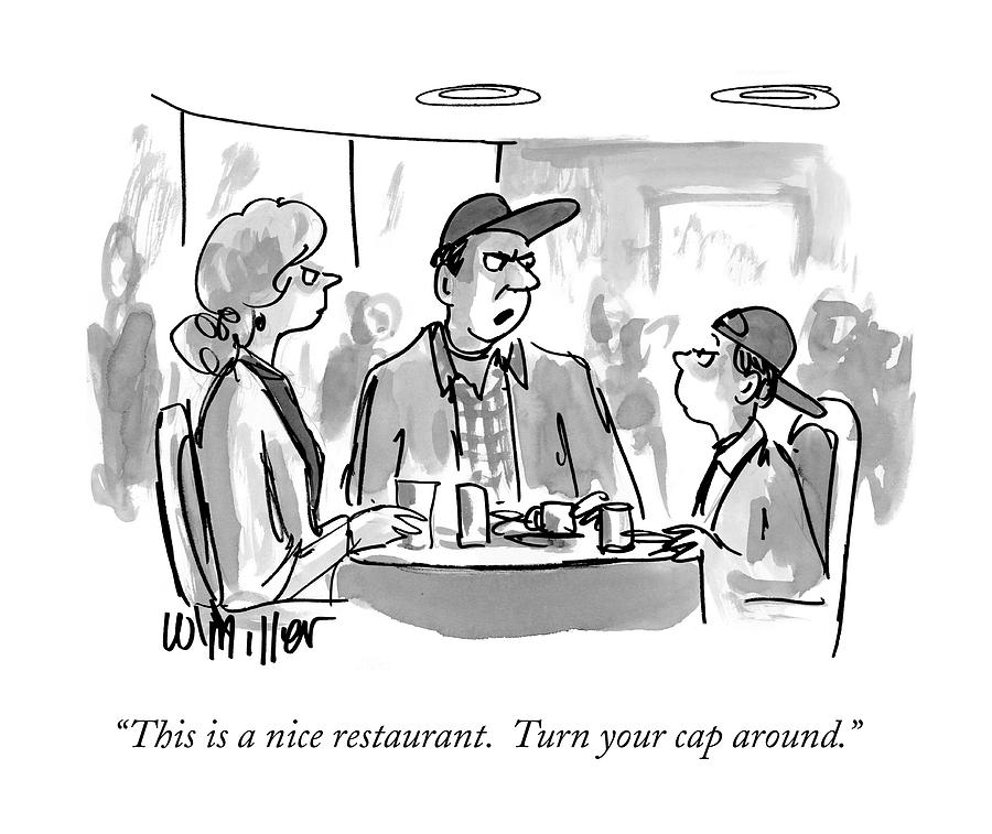 This Is A Nice Restaurant.  Turn Your Cap Around Drawing by Warren Miller