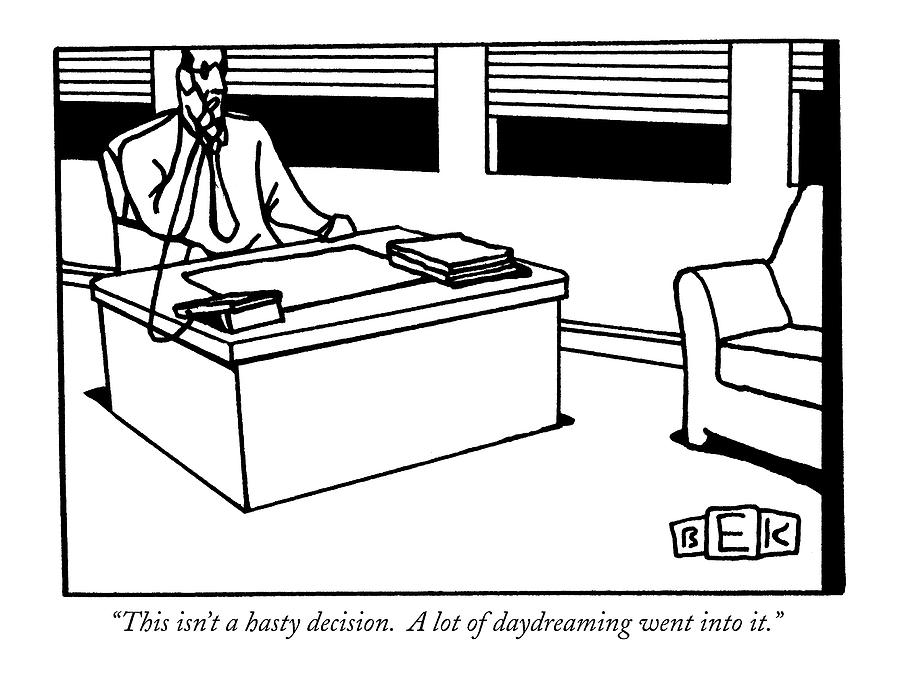 This Isnt A Hasty Decision.  A Lot Drawing by Bruce Eric Kaplan