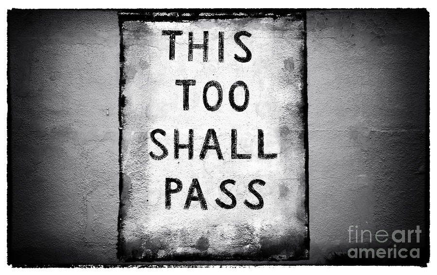 This Too Shall Pass Photograph by John Rizzuto