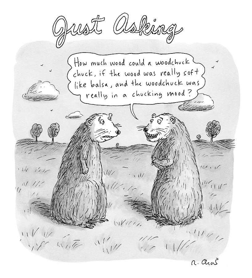 Title: Just Asking One Woodchuck Says To Another Drawing by Roz Chast