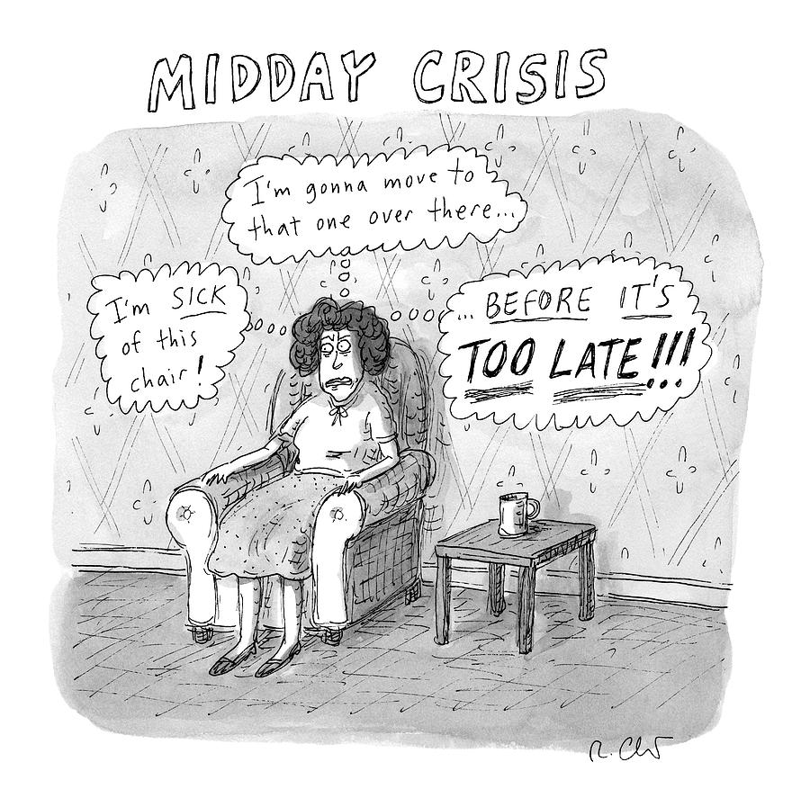 Title: Midday Crisis. A Woman Sitting Drawing by Roz Chast