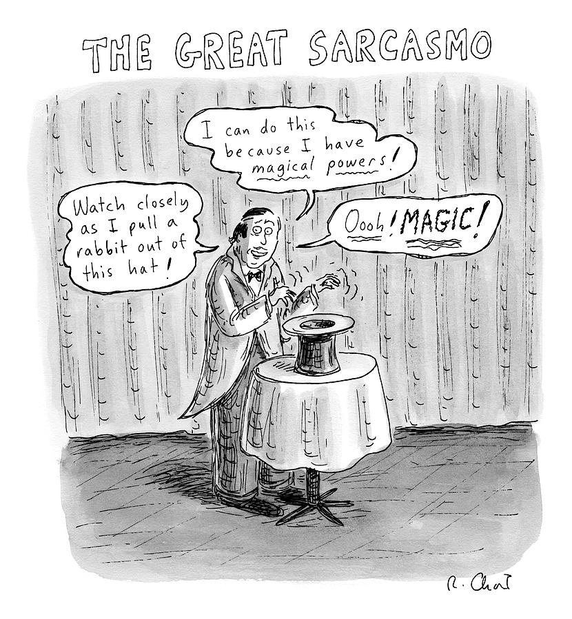 Title: The Great Sarcasmo.  A Magician On Stage Drawing by Roz Chast