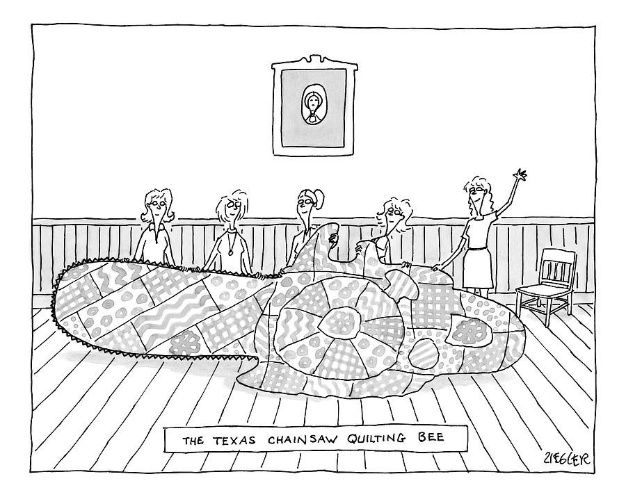 Title: The Texas Chainsaw Quilting Bee.a Group Drawing by Jack Ziegler