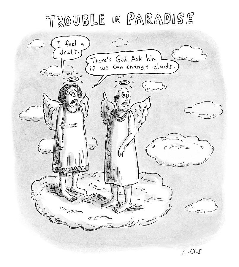 Title: Trouble In Paradise. One Angel Says Drawing by Roz Chast