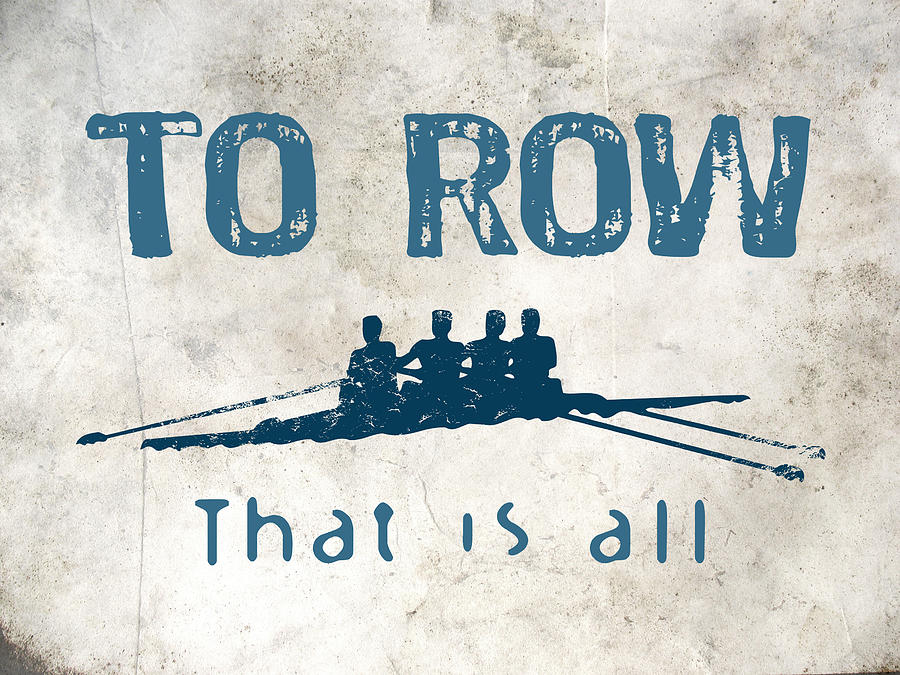 Row Digital Art - To Row That Is All by Flo Karp