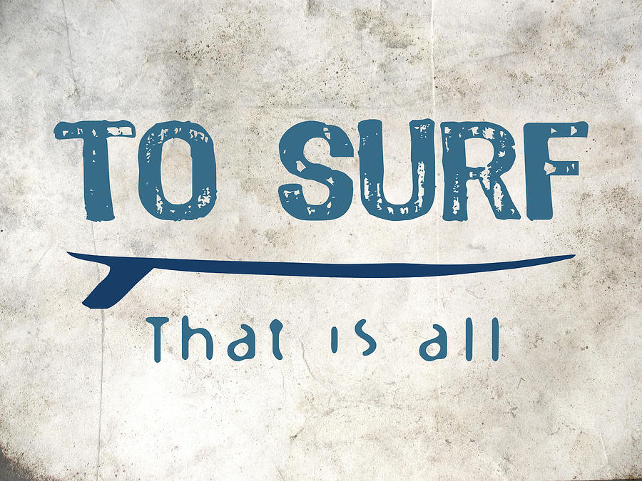 Surf Digital Art - To Surf That Is All by Flo Karp
