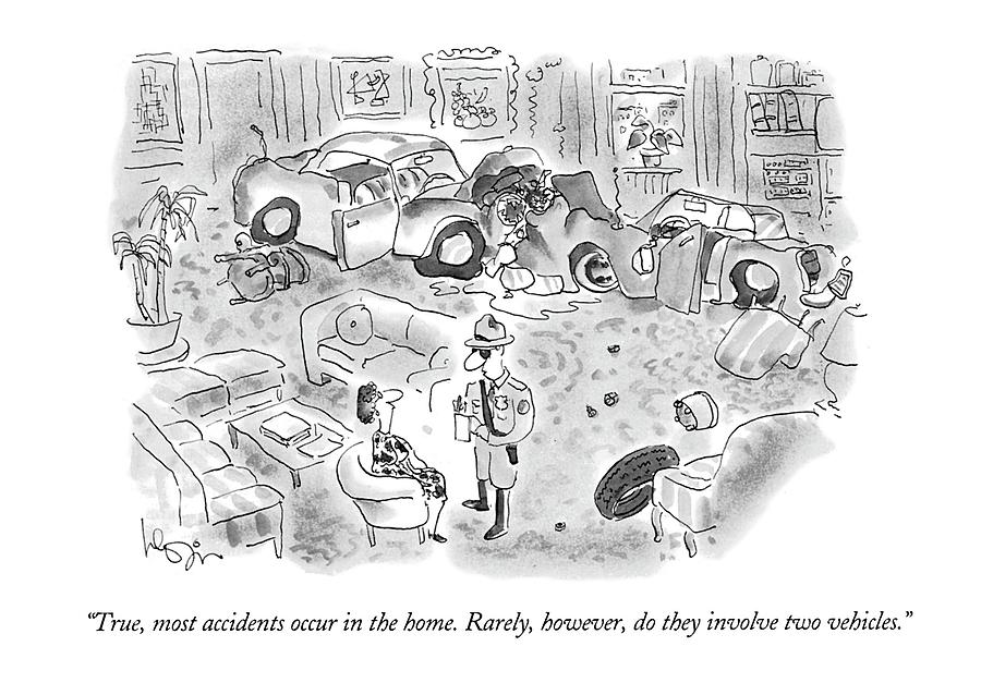 True, Most Accidents Occur In The Home.  Rarely Drawing by Arnie Levin
