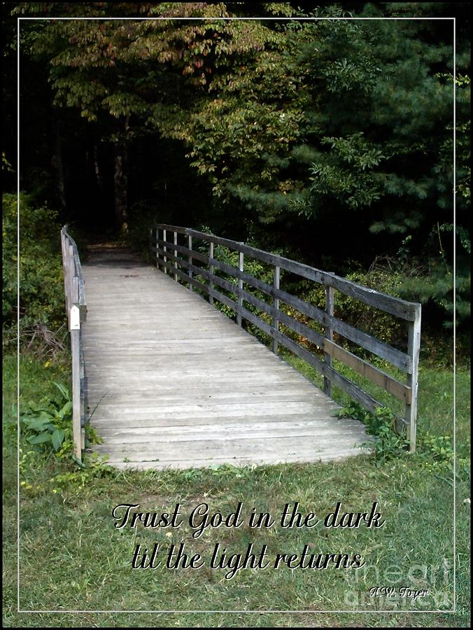 Bridge Photograph - Trust God In The Dark by Sara  Raber