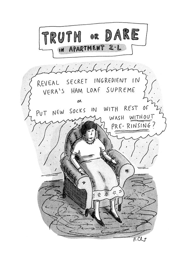 Truth Or Dare In Apartment 2-l Drawing by Roz Chast