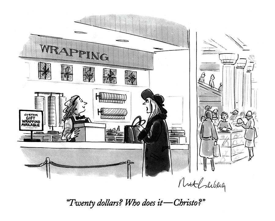 Twenty Dollars? Who Does It - Christo? Drawing by Mort Gerberg