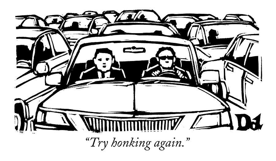 Two Men In A Car Are Stuck In Traffic Drawing by Drew Dernavich