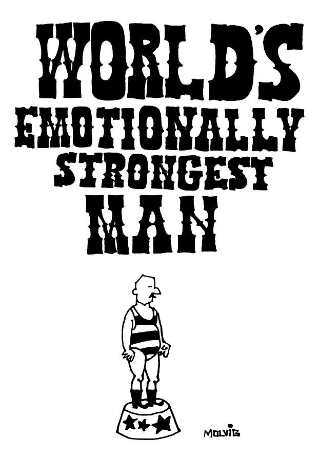 Worlds Emotionally Strongest Man Drawing by Ariel Molvig