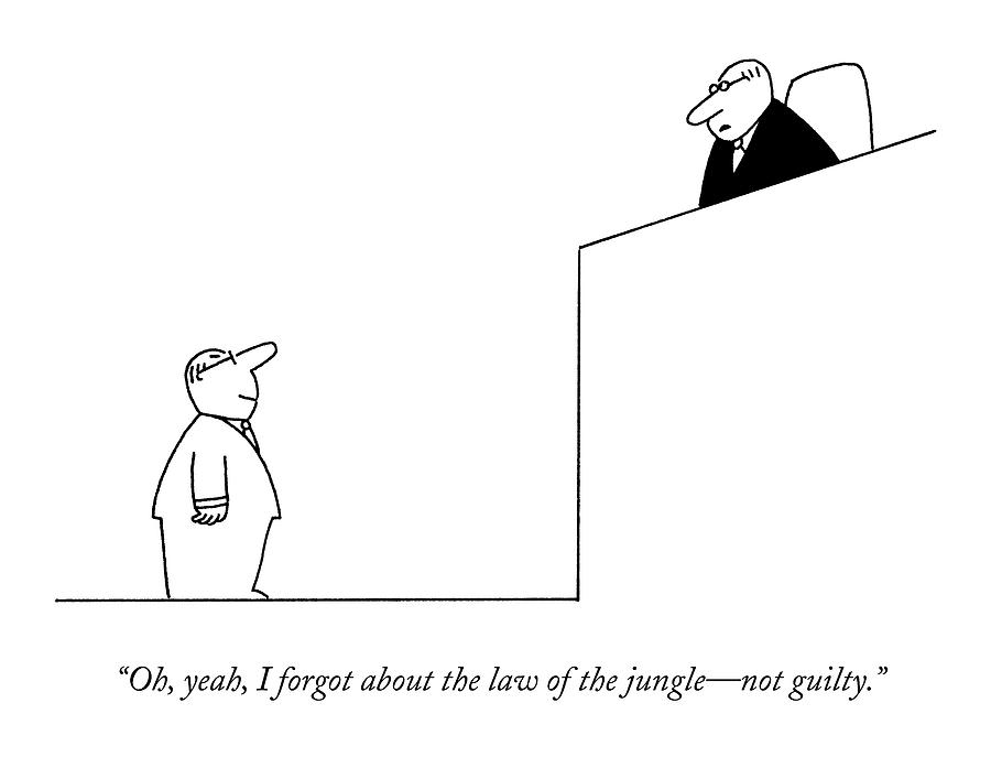 Oh, Yeah, I Forgot About The Law Of The Jungle - Drawing by Charles Barsotti