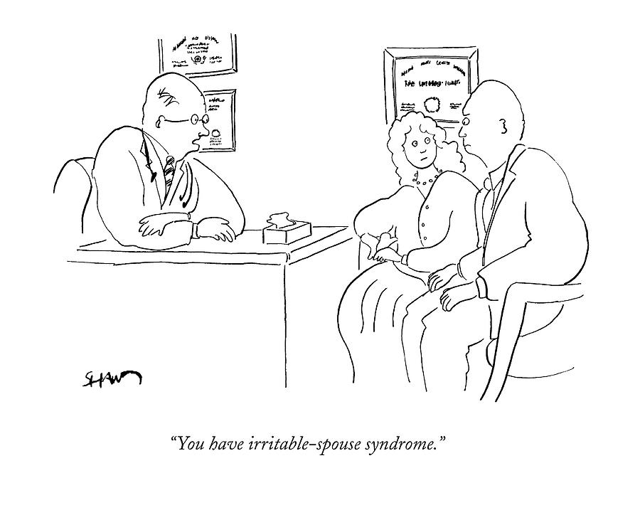 You Have Irritable-spouse Syndrome Drawing by Michael Shaw