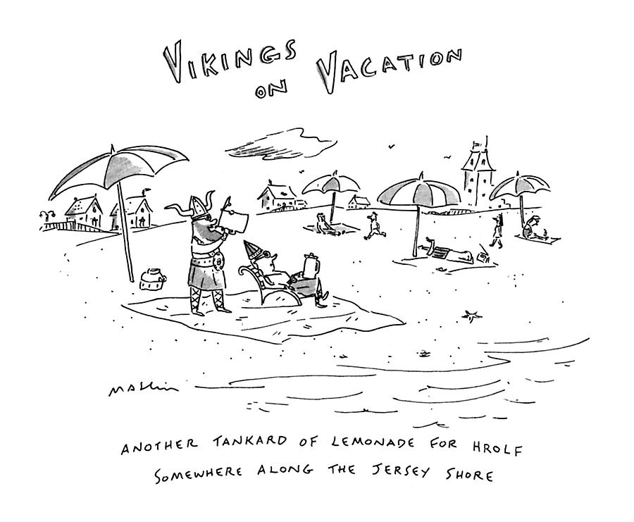 Vikings On Vacation  Another Tankard Of Lemonade Drawing by Michael Maslin