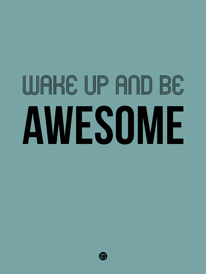 Motivational Digital Art - Wake Up And Be Awesome Poster Blue by Naxart Studio