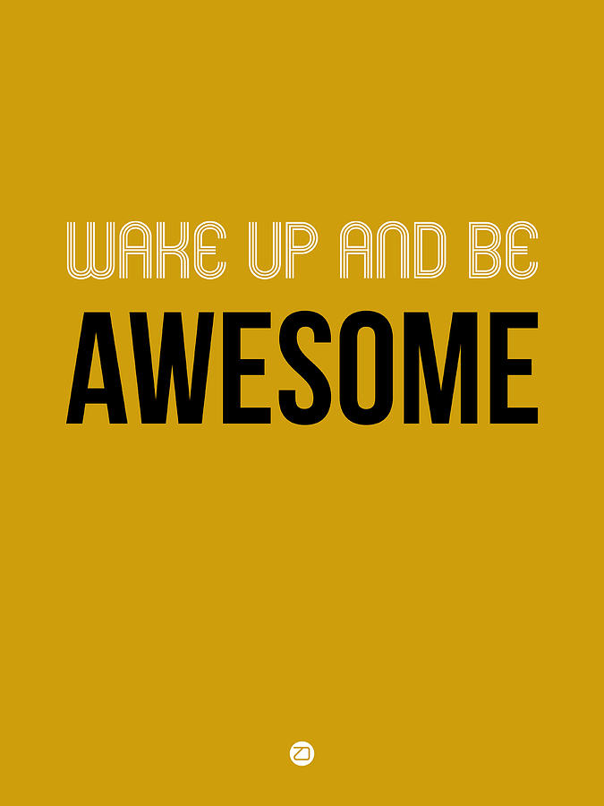 Be Awesome Digital Art - Wake Up And Be Awesome Poster Yellow by Naxart Studio