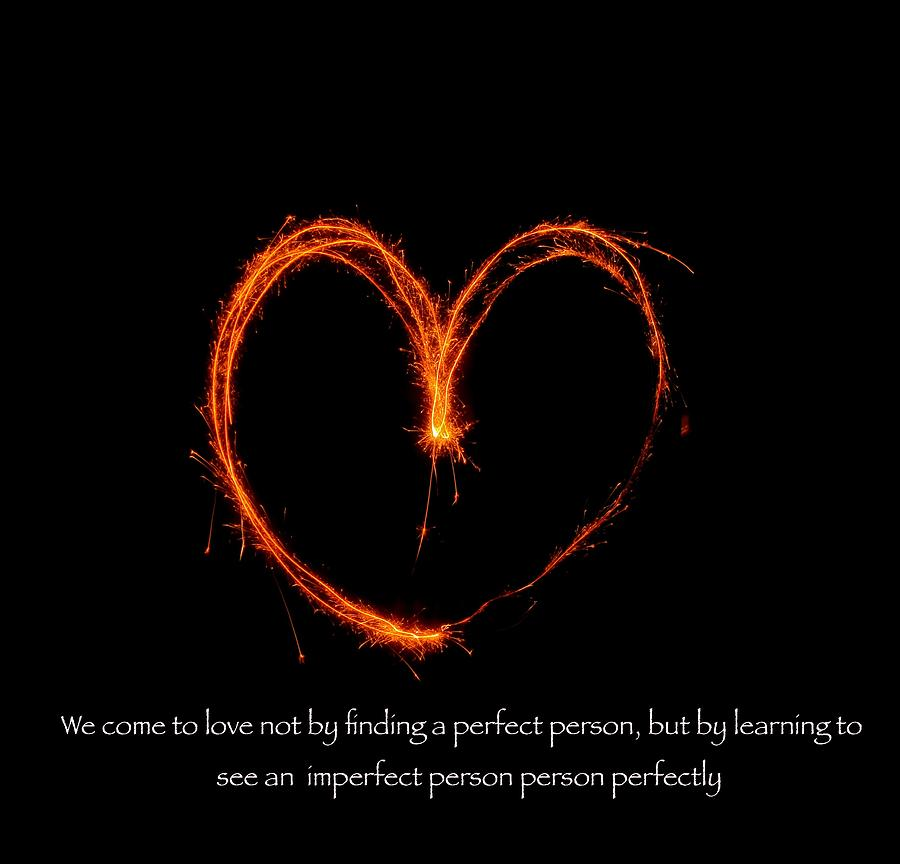 Positive Thoughts Photograph   We Come To Love Not By Finding A Perfect  Person But By