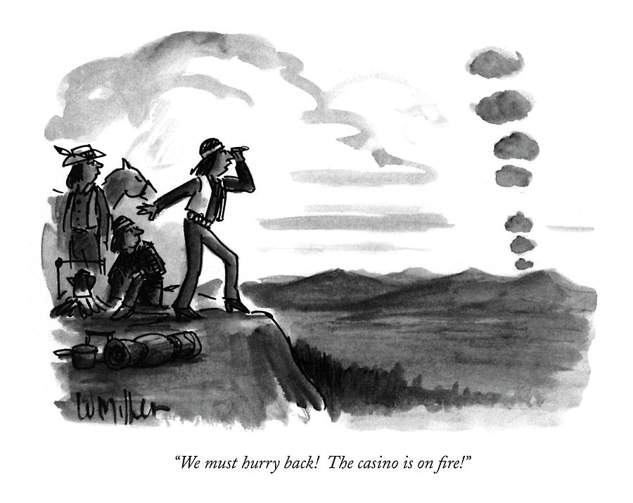 We Must Hurry Back!  The Casino Is On Fire! Drawing by Warren Miller