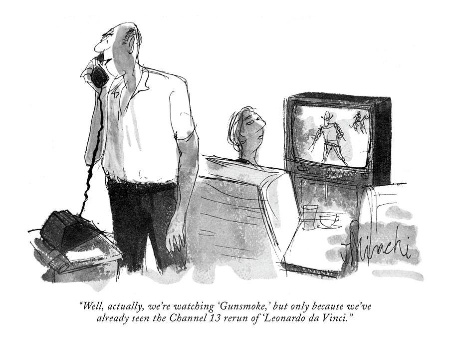 Well, Actually, Were Watching gunsmoke, But Drawing by Joseph Mirachi