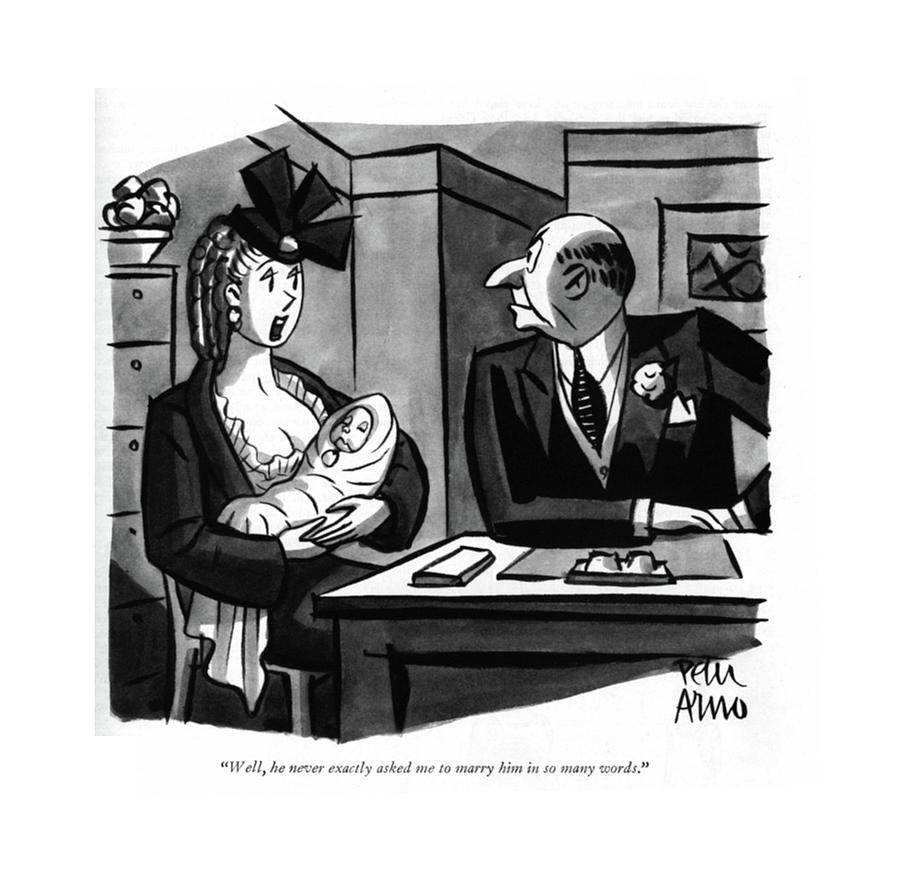 Well, He Never Exactly Asked Me To Marry Drawing by Peter Arno