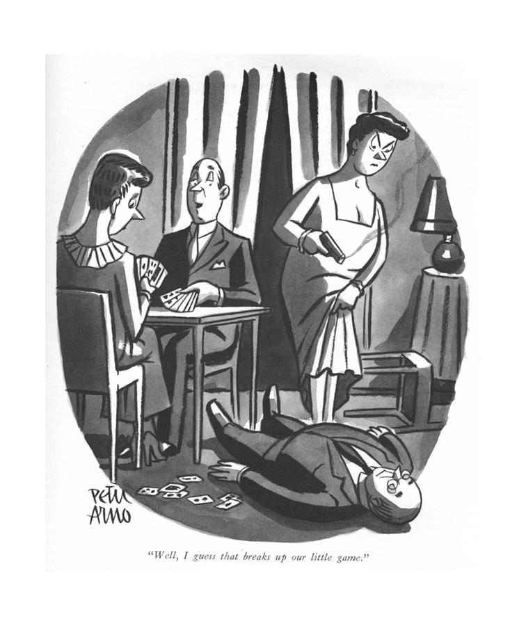Well, I Guess That Breaks Up Our Little Game Drawing by Peter Arno