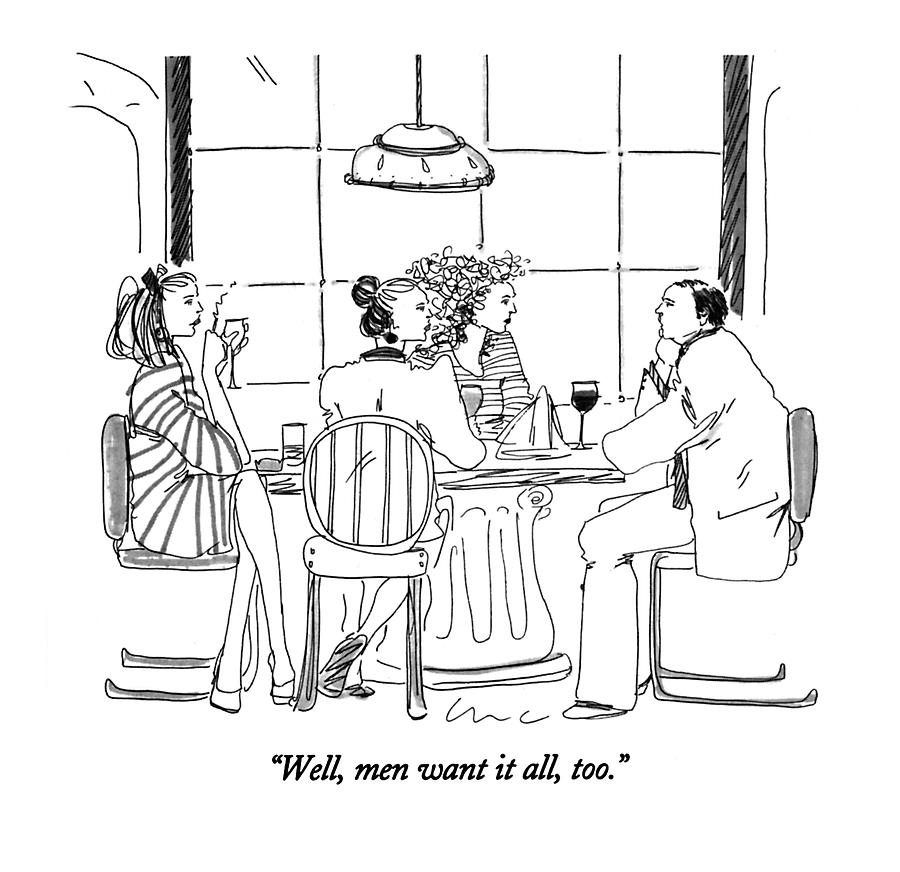 Well, Men Want It All, Too Drawing by Richard Cline