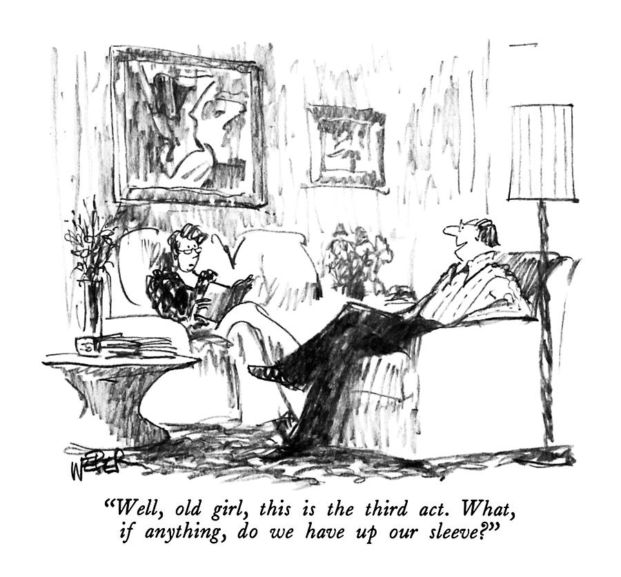 Well, Old Girl, This Is The Third Act.  What, If Drawing by Robert Weber