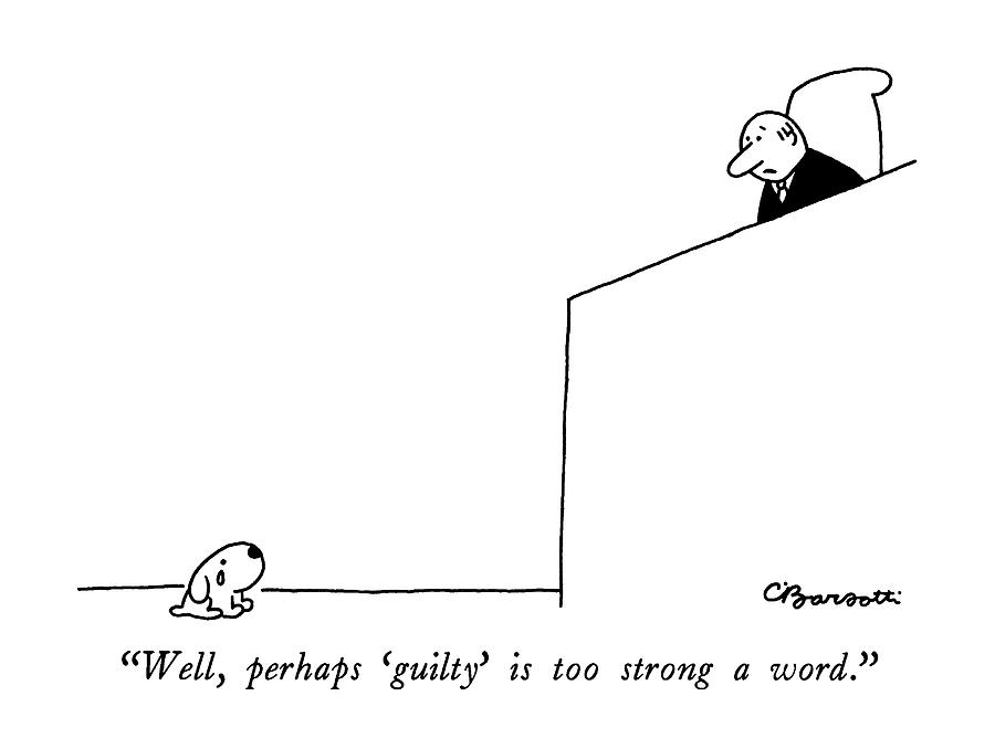 Well, Perhaps guilty Is Too Strong A Word Drawing by Charles Barsotti