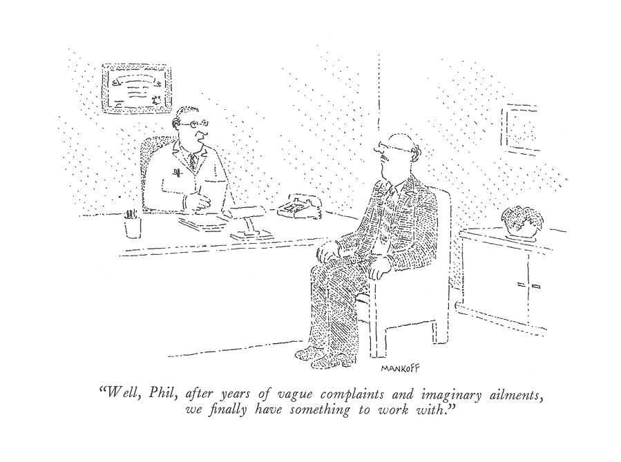 Optimism Drawing - Well, Phil, After Years Of Vague Complaints by Robert Mankoff