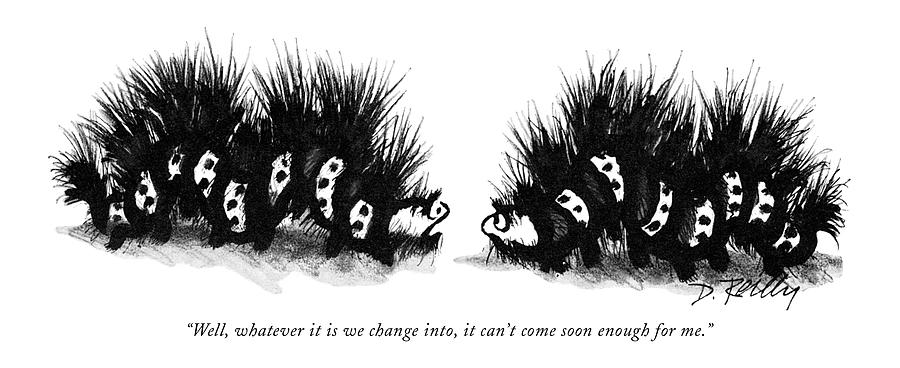 Well, Whatever It Is We Change Into, It Cant Drawing by Donald Reilly