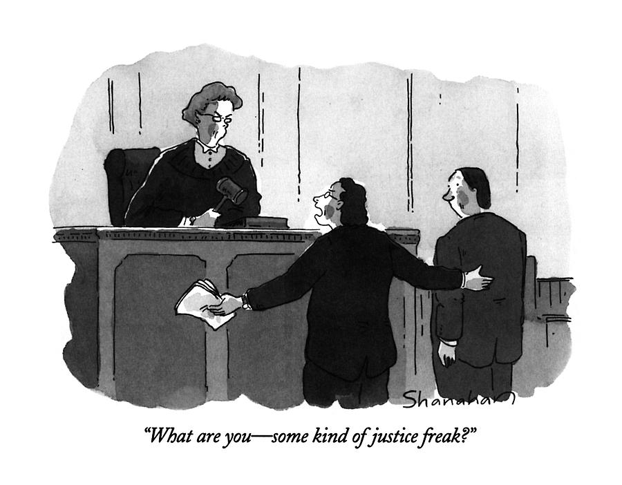 What Are You - Some Kind Of Justice Freak? Drawing by Danny Shanahan