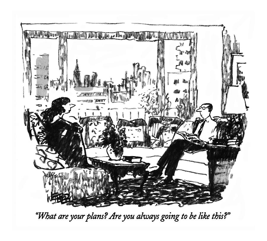 What Are Your Plans?  Are You Always Going Drawing by Robert Weber