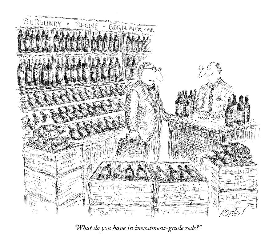 Wines Drawing - What Do You Have In Investment-grade Reds? by Edward Koren