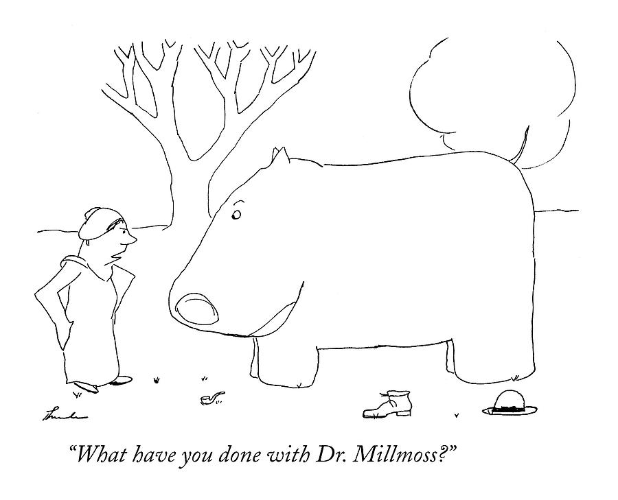 What Have You Done With Dr. Millmoss? Drawing by James Thurber
