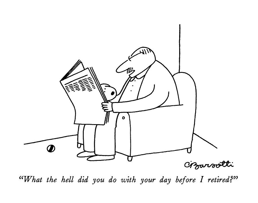What The Hell Did You Do With Your Day Drawing by Charles Barsotti