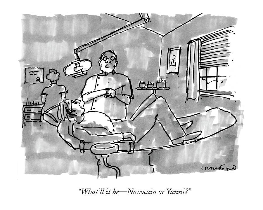 Whatll It Be - Novocain Or Yanni? Drawing by Michael Crawford