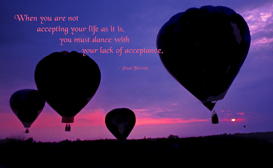 Quotation Photograph - When You Are Not Accepting by Mike Flynn