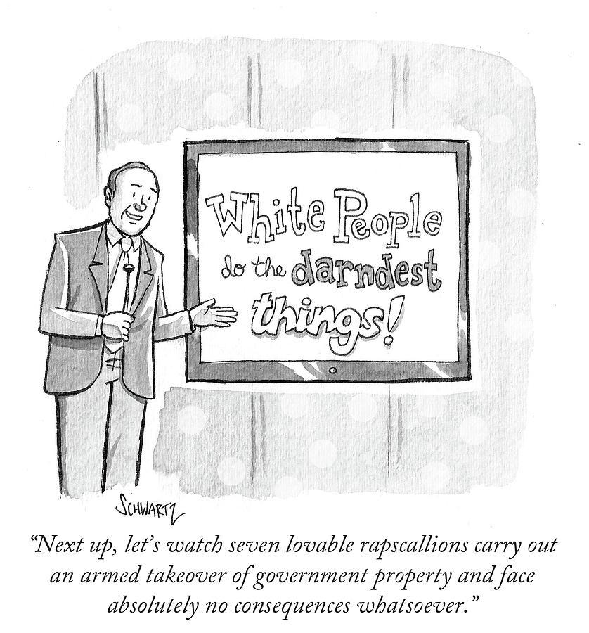 Cartoon Drawing - White Peoople Do The Darndest Things by Benjamin Schwartz