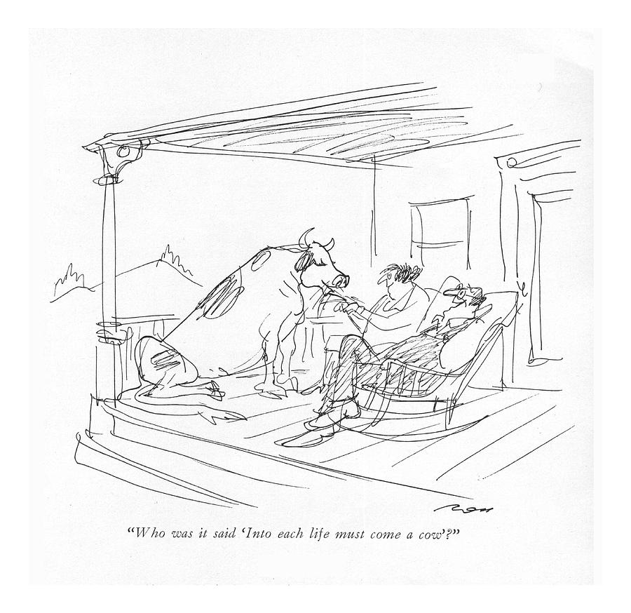 Who Was It Said into Each Life Must Come A Cow? Drawing by Al Ross