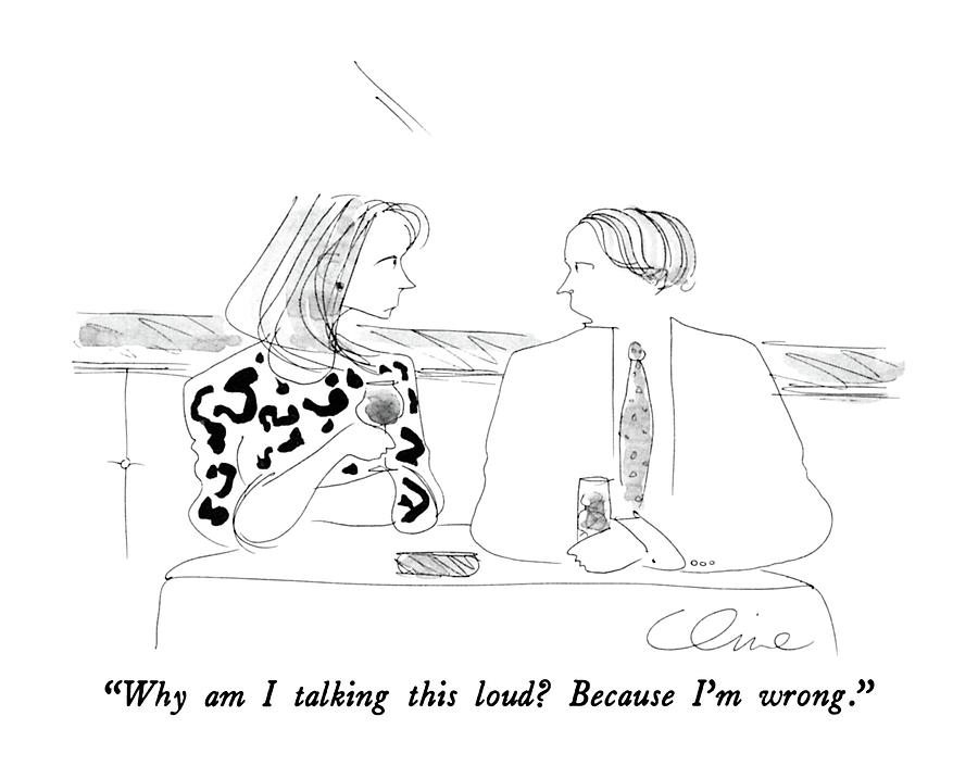 Why Am I Talking This Loud?  Because Im Wrong Drawing by Richard Cline