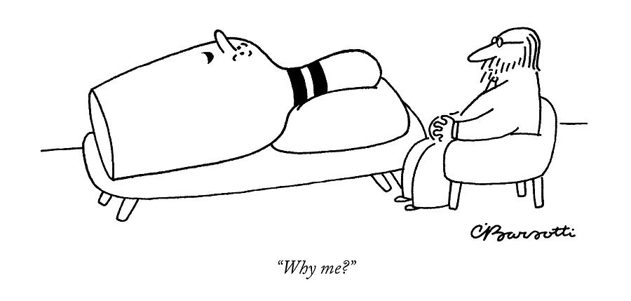 Psychiatrists Drawing - Why Me? by Charles Barsotti