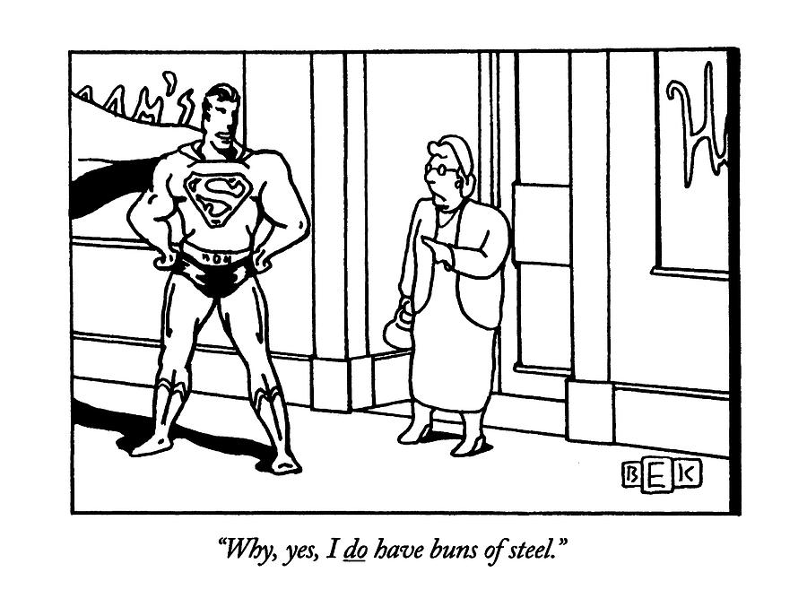 Why, Yes, I Do Have Buns Of Steel Drawing by Bruce Eric Kaplan