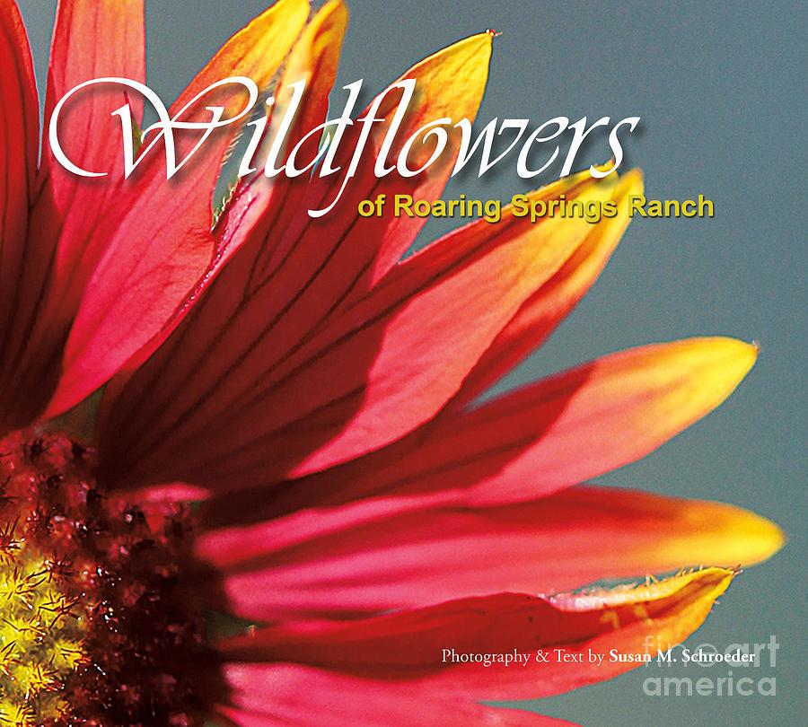 Wildflowers of Roaring Springs Ranch by Susan Schroeder