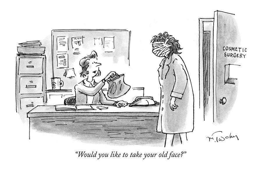 Would You Like To Take Your Old Face? Drawing by Mike Twohy